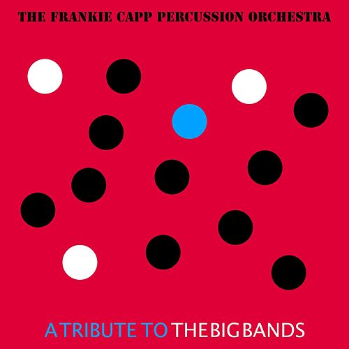 A Tribute to the Big Bands by The Frankie Capp Percussion Orchestra