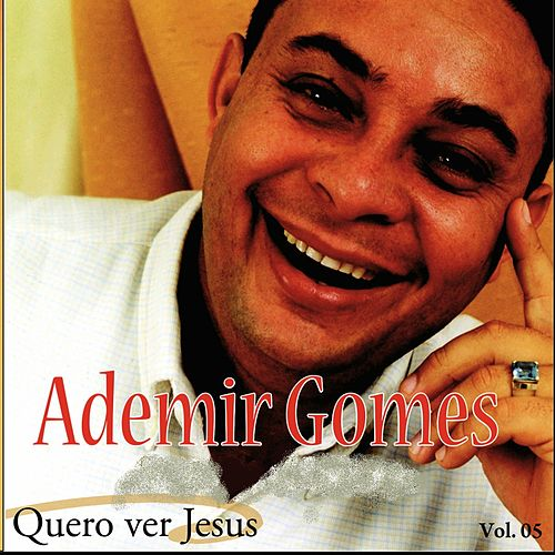 Quero Ver Jesus Vol. 5 de Ademir Gomes - O Matuto de Jesus