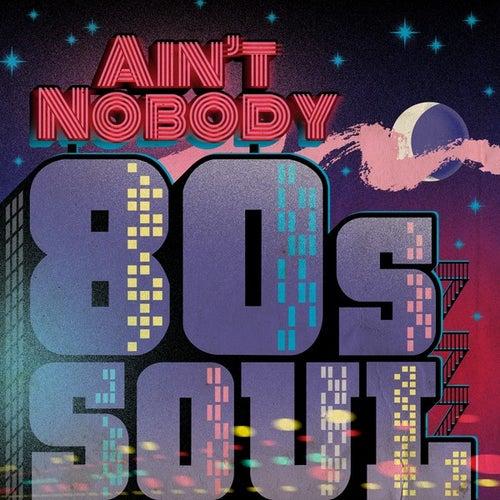Ain't Nobody: 80s Soul von Various Artists