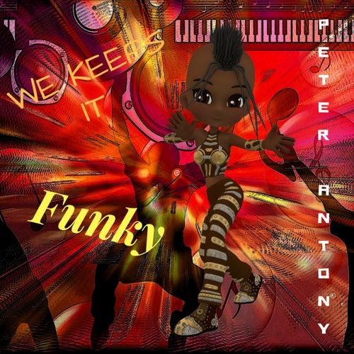 We Keeps It Funky de Peter Antony