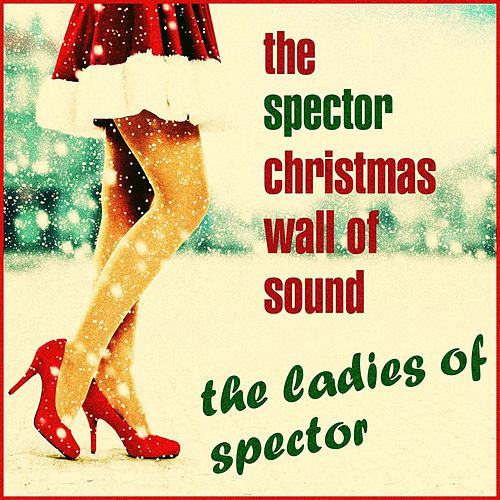 The Spector Christmas Wall of Sound by The Ladies of Spector