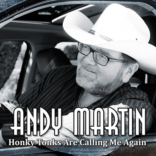 Honky Tonks Are Calling Me Again by Andy Martin