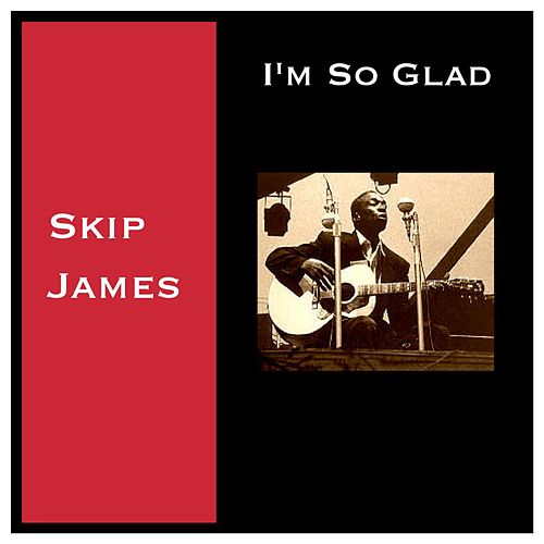 I'm so Glad by Skip James