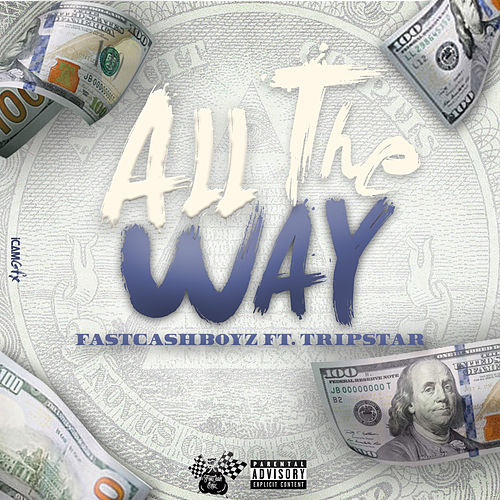 All the Way by Fastcash Boyz