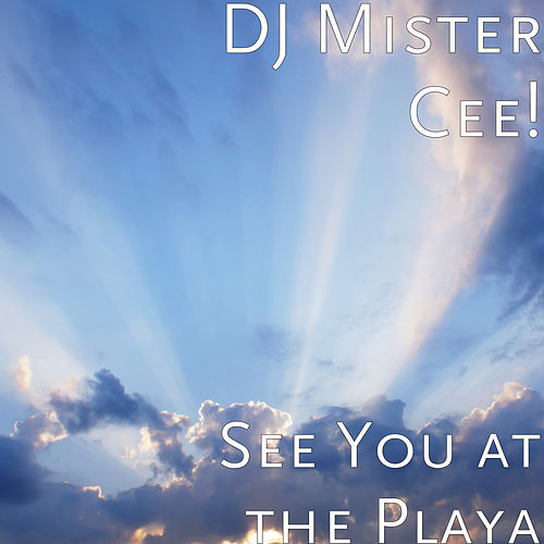 See You at the Playa de DJ Mr.Cee