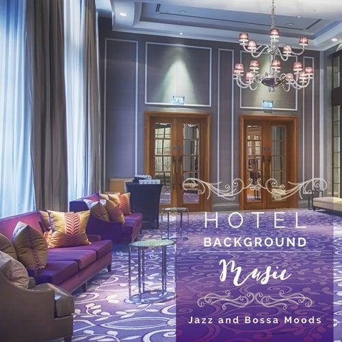 Hotel Background Music Jazz and Bossa Moods for Reception Halls von Various Artists