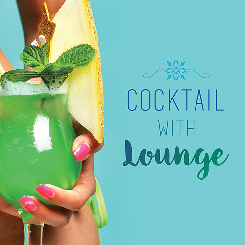 Cocktail with Lounge a Mix Made to Chill Out von Various Artists