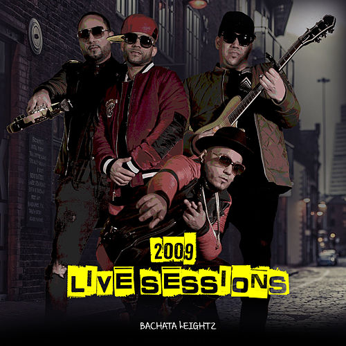 2009 Live Sessions by Bachata Heightz