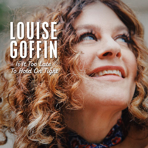 Is It Too Late to Hold on Tight by Louise Goffin