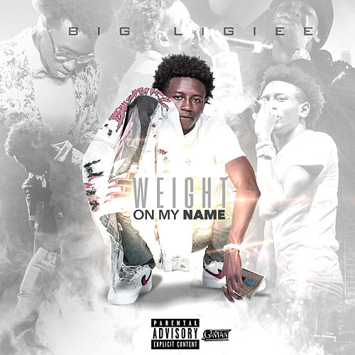 Weight on My Name by Big Ligiee