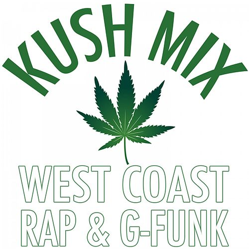 Kush Mix: West Coast Rap & G-Funk by Various Artists