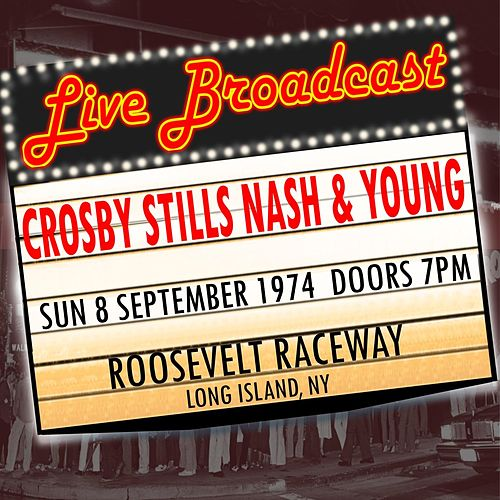 Live Broadcast - 8th September 1974 Roosevelt Raceway, NY by Crosby, Stills, Nash and Young