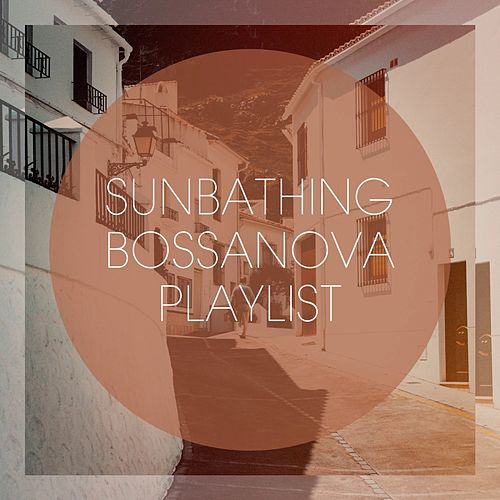 Sunbathing Bossanova Playlist von Various Artists