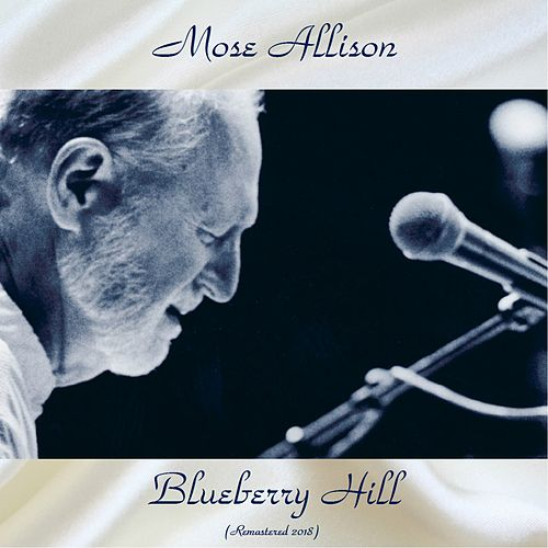 Blueberry Hill (All Tracks Remastered 2018) by Mose Allison