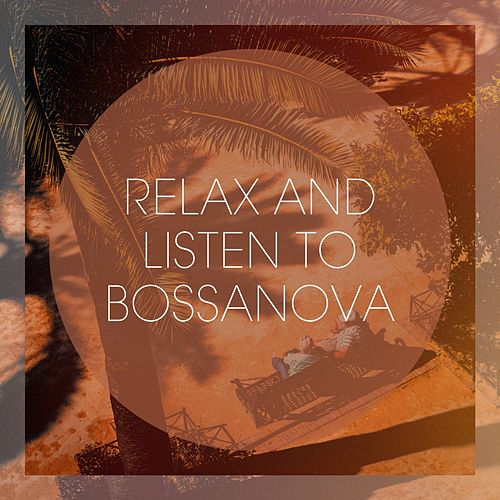Relax And Listen To Bossanova von Various Artists