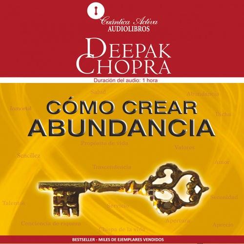 Cómo Crear Abundancia by Deepak Chopra