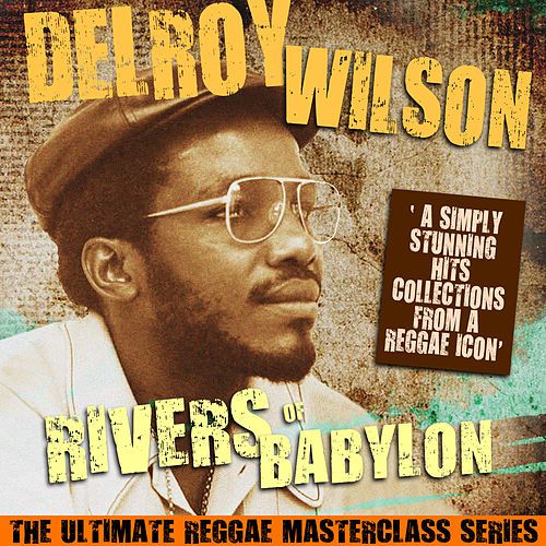 Rivers of Babylon (The Ultimate Reggae Masterclass Series) by Delroy Wilson