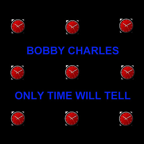 Only Time Will Tell von Bobby Charles