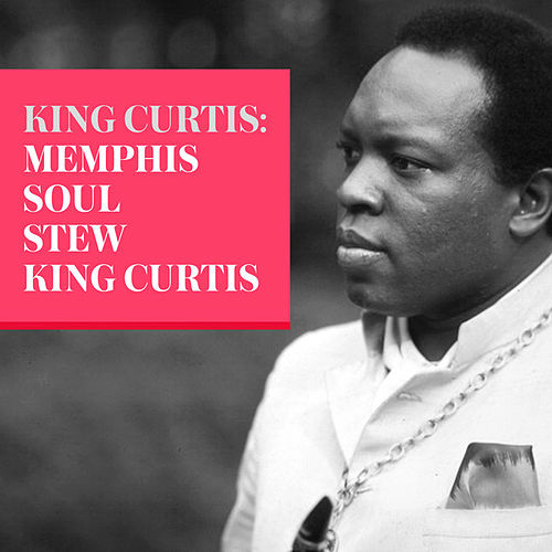 King Curtis: Memphis Soul Stew by King Curtis