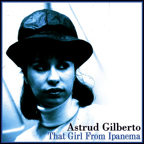That Girl From Ipanema fra Astrud Gilberto