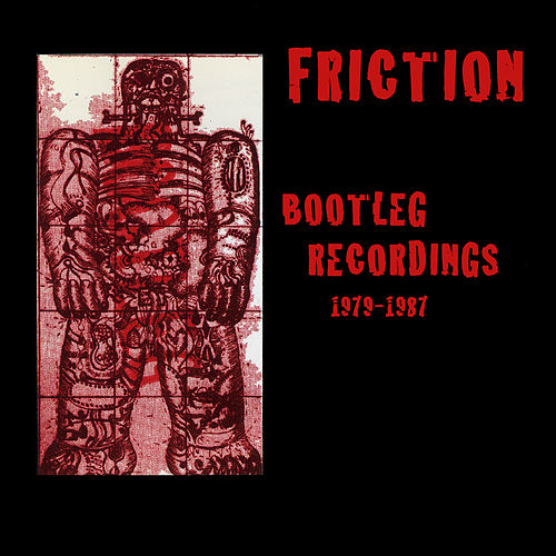 Bootleg Recordings 1979-1987 by Friction