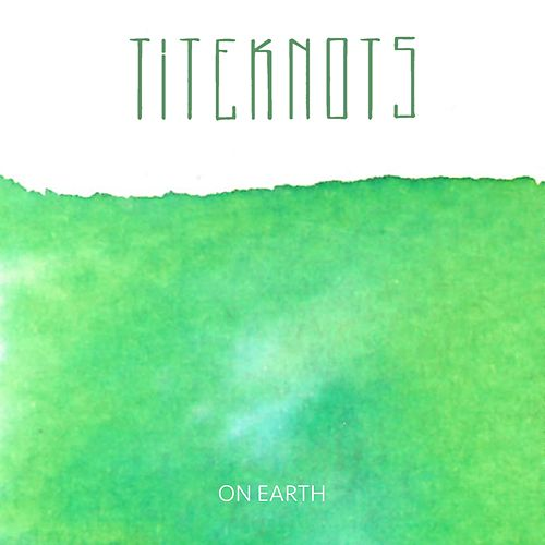 On Earth by Titeknots
