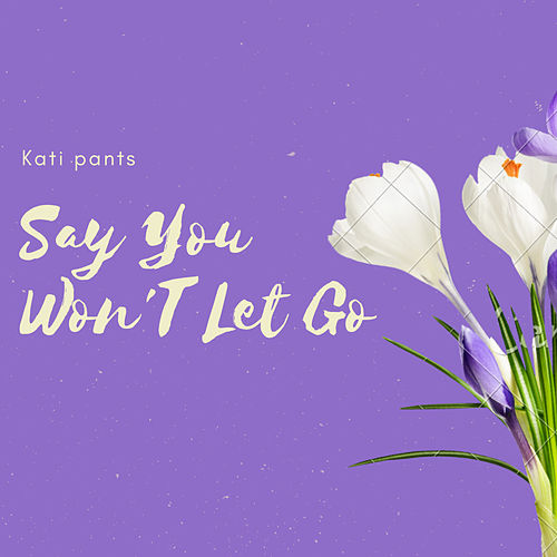 Say You Won't Let Go de Kati pants
