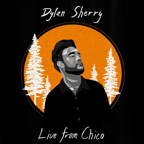 Live from Chico by Dylan Sherry