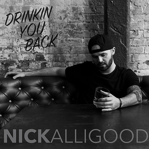 Drinkin' You Back by Nick Alligood
