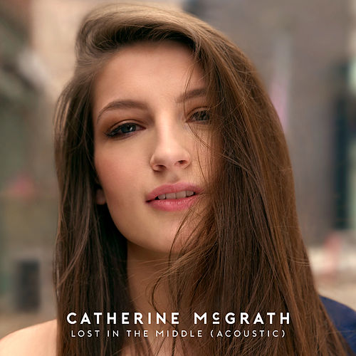 Lost In The Middle (Acoustic) by Catherine McGrath