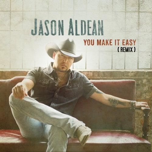 You Make It Easy (Remix) by Jason Aldean