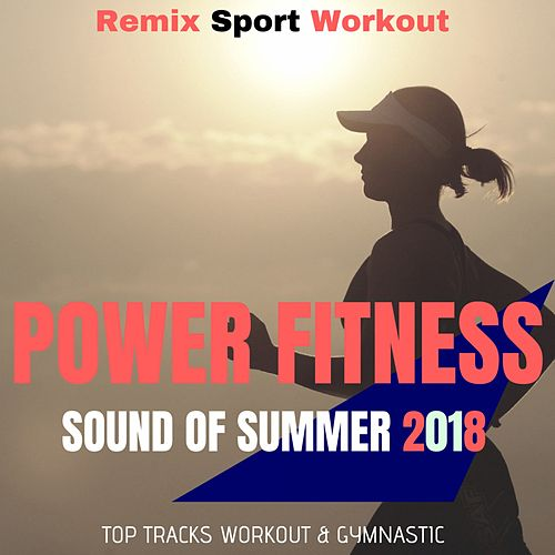 Power Fitness - Sound of Summer 2018 (Top Tracks Workout & Gymnastic) by Remix Sport Workout