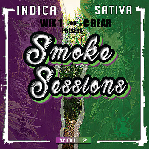 Wix 1 and C Bear Present Smoke Sessions, Vol. 2: Indica / Sativa by Various Artists