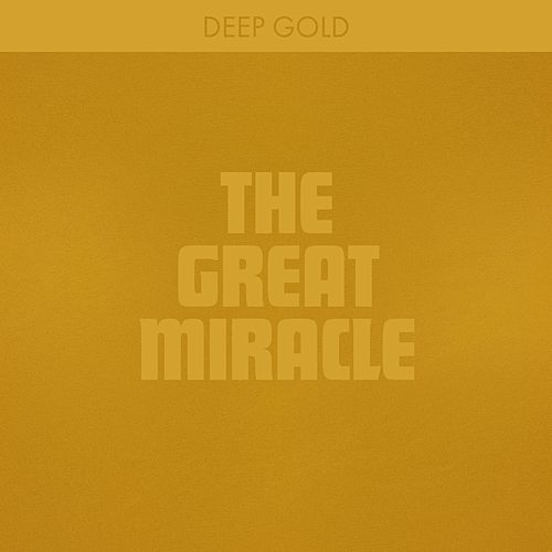 The Great Miracle von Deep Gold