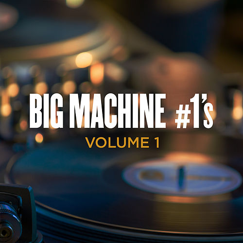 Big Machine #1's, Volume 1 by Various Artists
