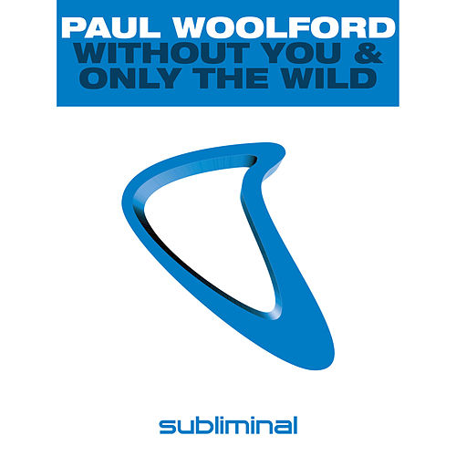 Without You & Only The Wild de Paul Woolford