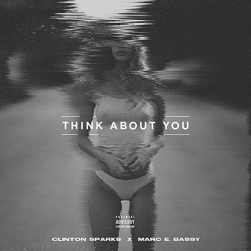 Think About You (feat. Marc E. Bassy) by Clinton Sparks