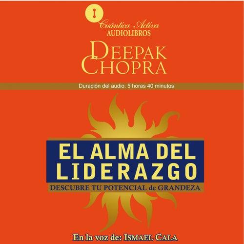 El Alma del Liderazgo (Descubre Tu Potencial de Grandeza) by Deepak Chopra