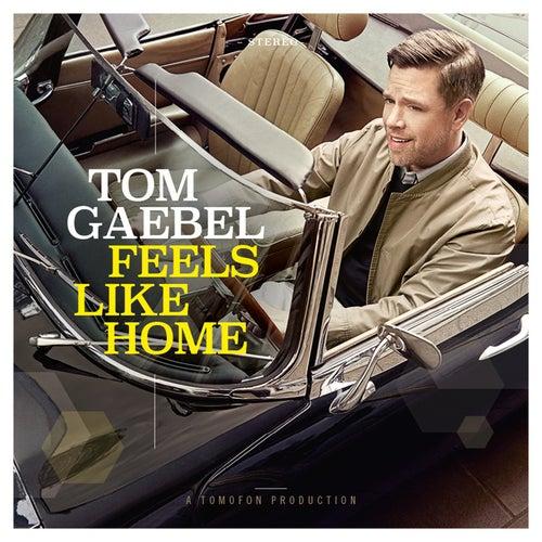 Feels Like Home by Tom Gaebel