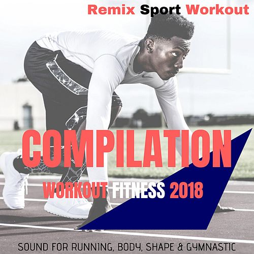 Compilation Workout Fitness 2018 (Sound for Running, Body, Shape & Gymnastic) de Remix Sport Workout