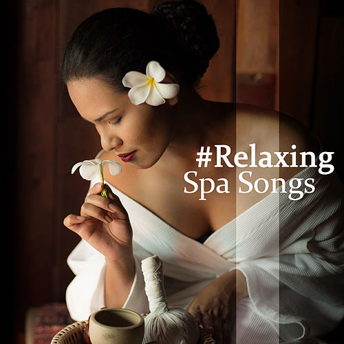 #Relaxing Spa Songs by Relaxing Spa Music