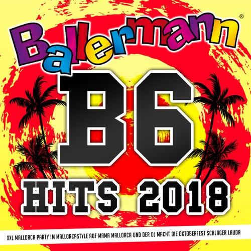 Ballermann B6 Hits 2018 (XXL Mallorca Party im Mallorcastyle auf Mama Mallorca und der DJ macht die Oktoberfest Schlager lauda) von Various Artists