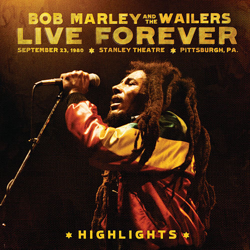 Live Forever: The Stanley Theatre, Pittsburgh, PA, September 23, 1980 by Bob Marley & The Wailers