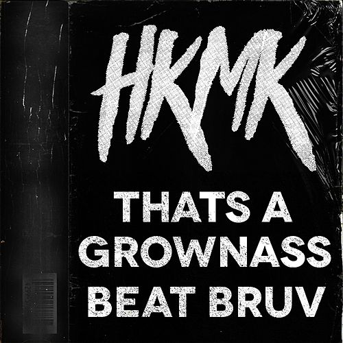 That's a Grownass Beat Bruv by Hkmk