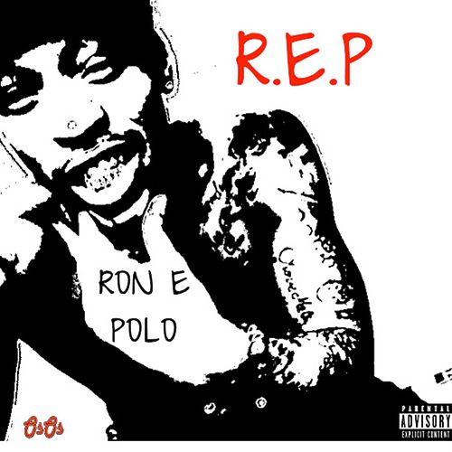 R.E.P by Ron E Polo