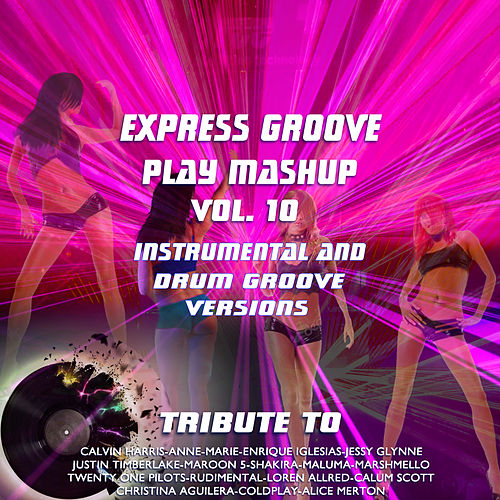 Play Mashup compilation Vol. 10 (Instrumental And Drum Groove Versions Tribute To Calvin Harris, Anne-Marie, Maron 5  etc..) de Express Groove