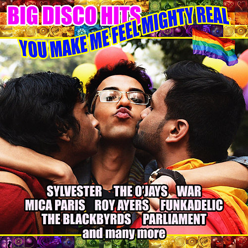 You Make Me Feel Mighty Real - Big Disco Hits by Various Artists