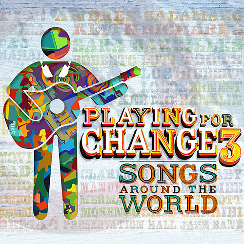 Playing for Change 3: Songs Around the World by Playing For Change