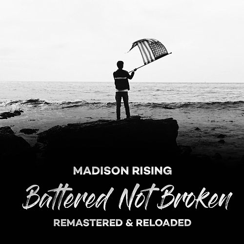 Battered Not Broken: Remastered & Reloaded von Madison Rising