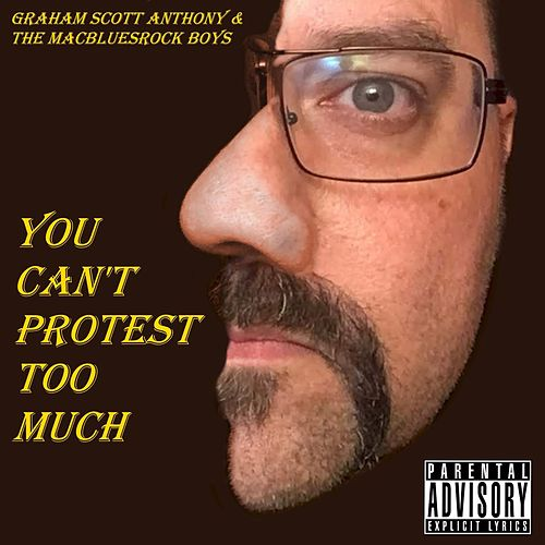 You Can't Protest Too Much de Graham Scott Anthony